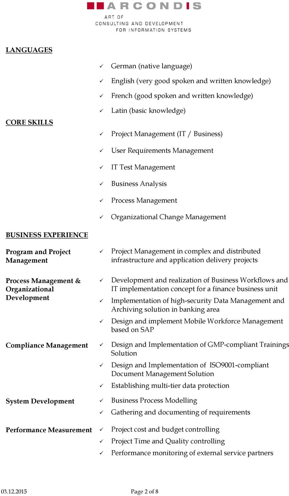 Process & Organizational Development Development and realization of Business Workflows and IT implementation concept for a finance business unit Implementation of high-security Data and Archiving