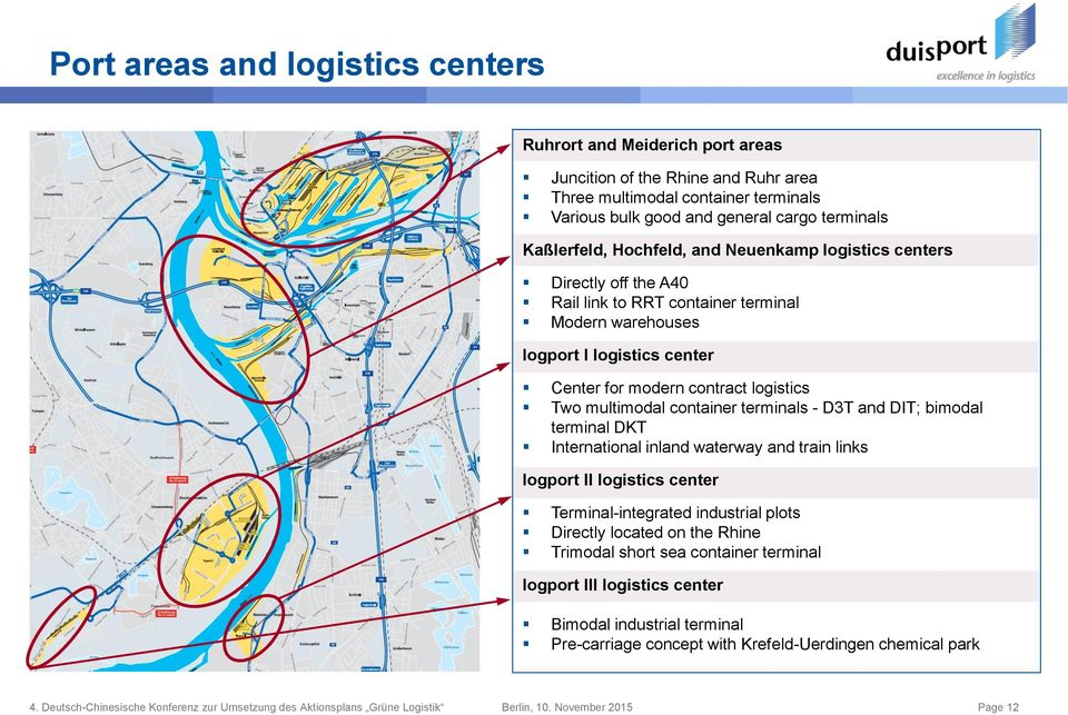 logistics Two multimodal container terminals - D3T and DIT; bimodal terminal DKT International inland waterway and train links logport II logistics center Terminal-integrated industrial