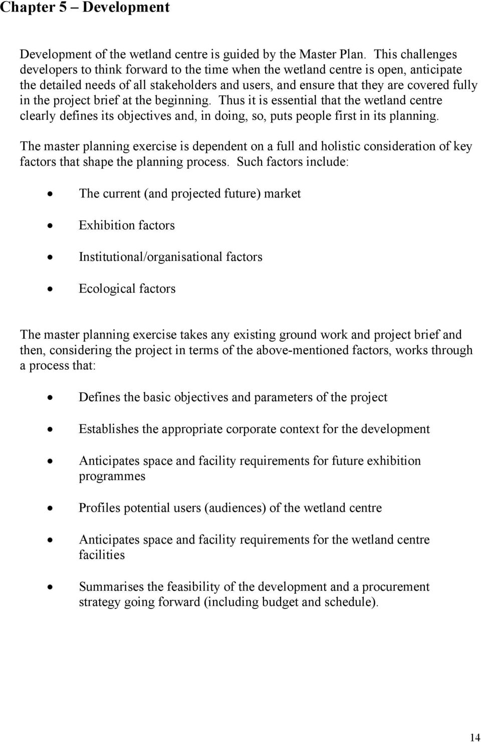 project brief at the beginning. Thus it is essential that the wetland centre clearly defines its objectives and, in doing, so, puts people first in its planning.