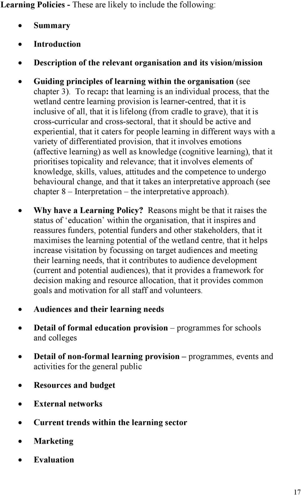 To recap: that learning is an individual process, that the wetland centre learning provision is learner-centred, that it is inclusive of all, that it is lifelong (from cradle to grave), that it is