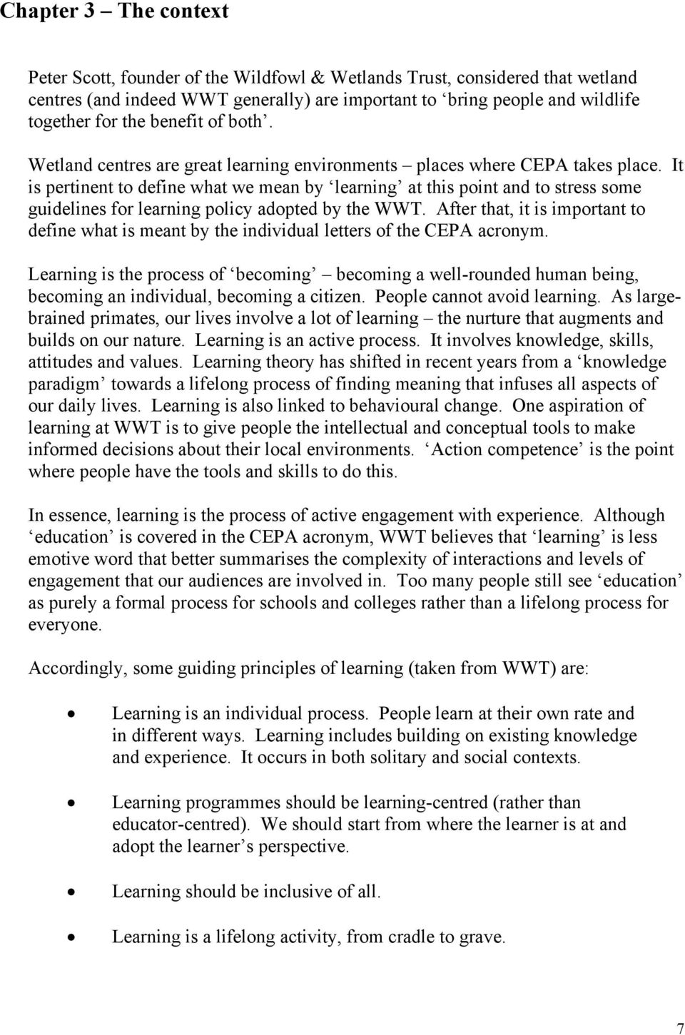 It is pertinent to define what we mean by learning at this point and to stress some guidelines for learning policy adopted by the WWT.