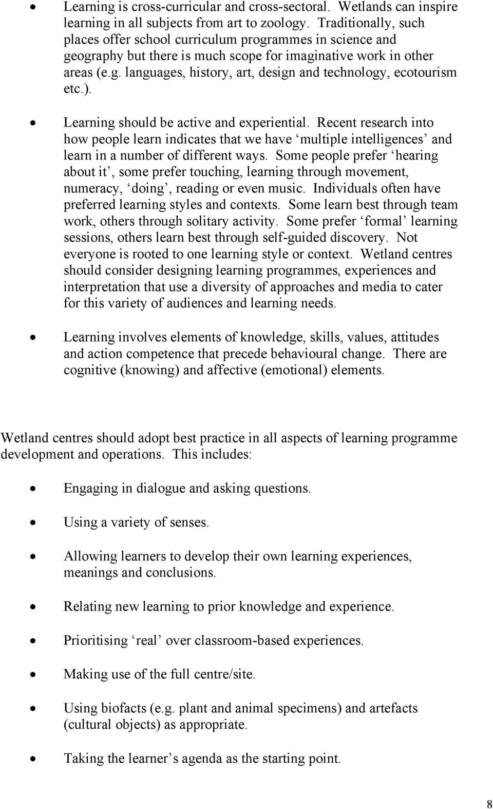 ). Learning should be active and experiential. Recent research into how people learn indicates that we have multiple intelligences and learn in a number of different ways.