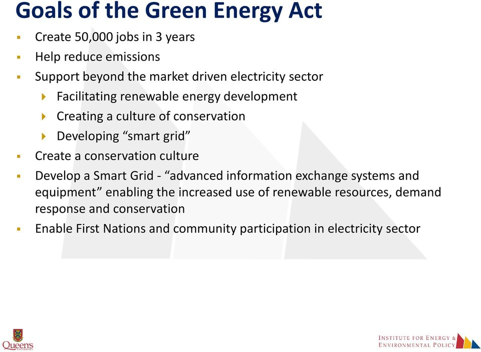 Create a conservation culture Develop a Smart Grid - advanced information exchange systems and equipment enabling the