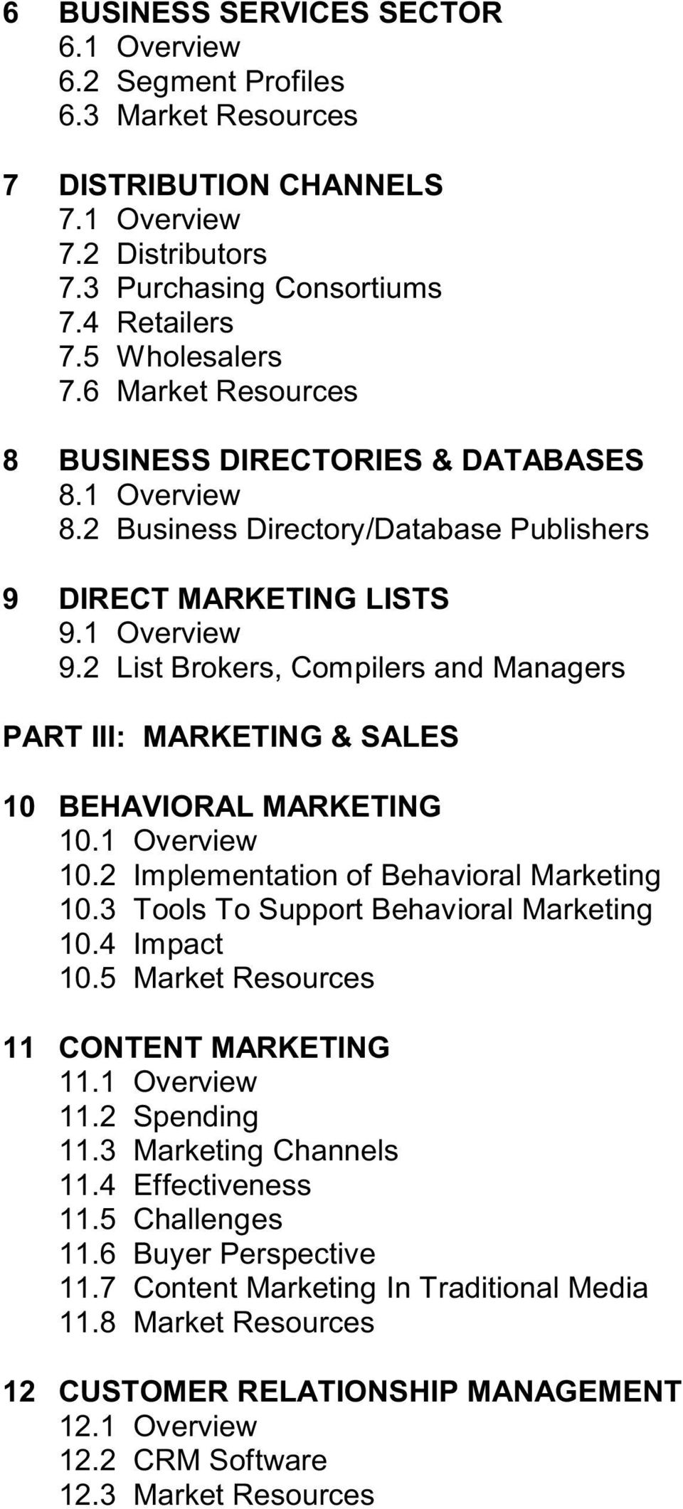 2 List Brokers, Compilers and Managers PART III: MARKETING & SALES 10 BEHAVIORAL MARKETING 10.1 Overview 10.2 Implementation of Behavioral Marketing 10.3 Tools To Support Behavioral Marketing 10.