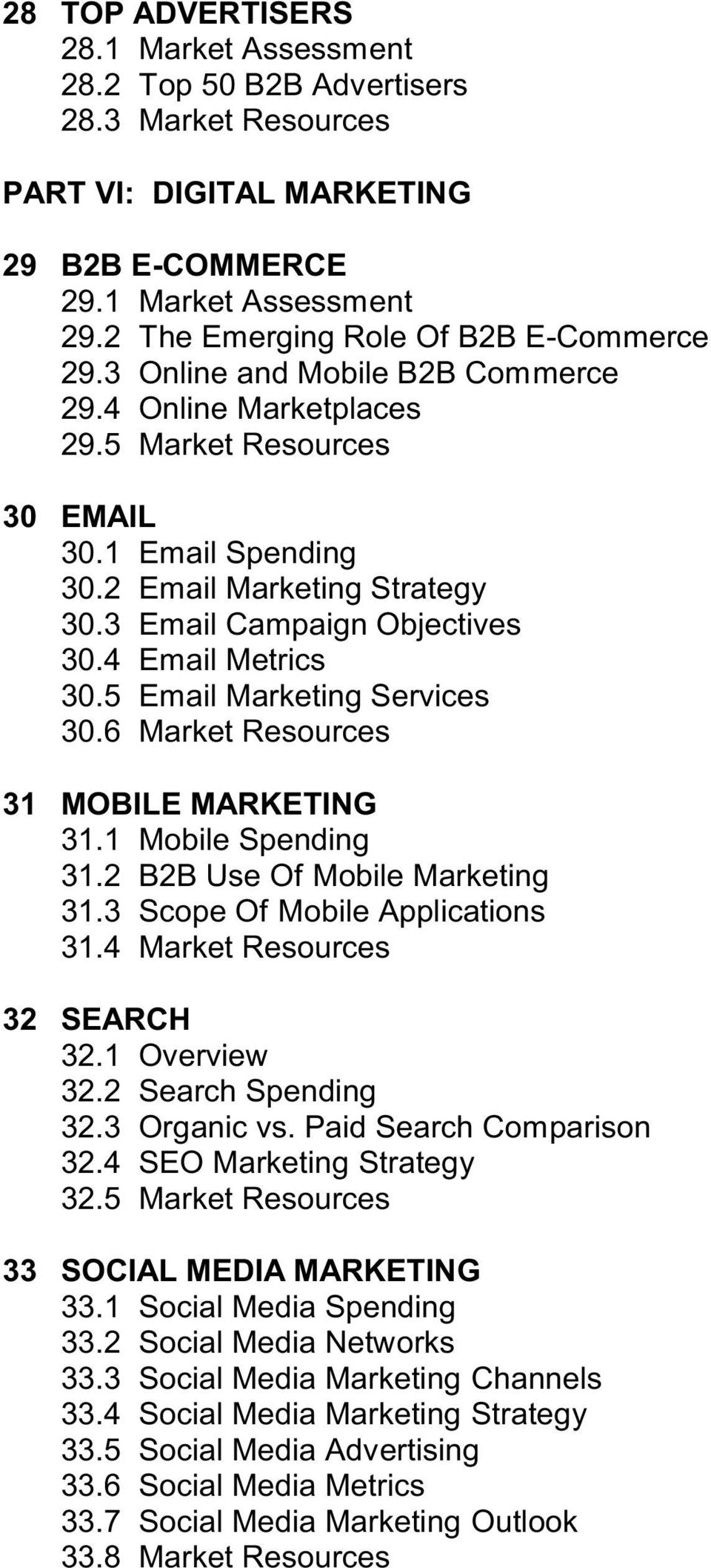 3 Email Campaign Objectives 30.4 Email Metrics 30.5 Email Marketing Services 30.6 Market Resources 31 MOBILE MARKETING 31.1 Mobile Spending 31.2 B2B Use Of Mobile Marketing 31.