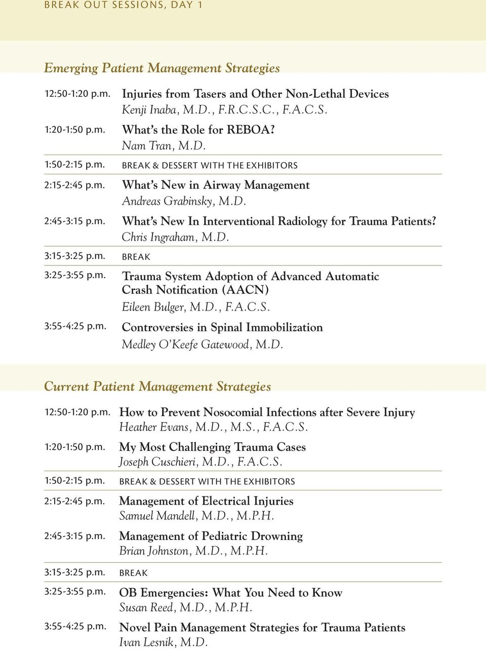 Chris Ingraham, M.D. 3:15-3:25 p.m. BREAK 3:25-3:55 p.m. Trauma System Adoption of Advanced Automatic Crash Notification (AACN) Eileen Bulger, M.D., F.A.C.S. 3:55-4:25 p.m. Controversies in Spinal Immobilization Medley O Keefe Gatewood, M.