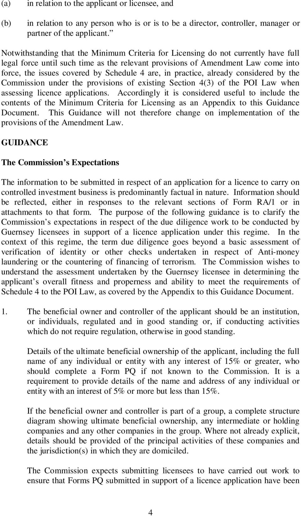 Schedule 4 are, in practice, already considered by the Commission under the provisions of existing Section 4(3) of the POI Law when assessing licence applications.