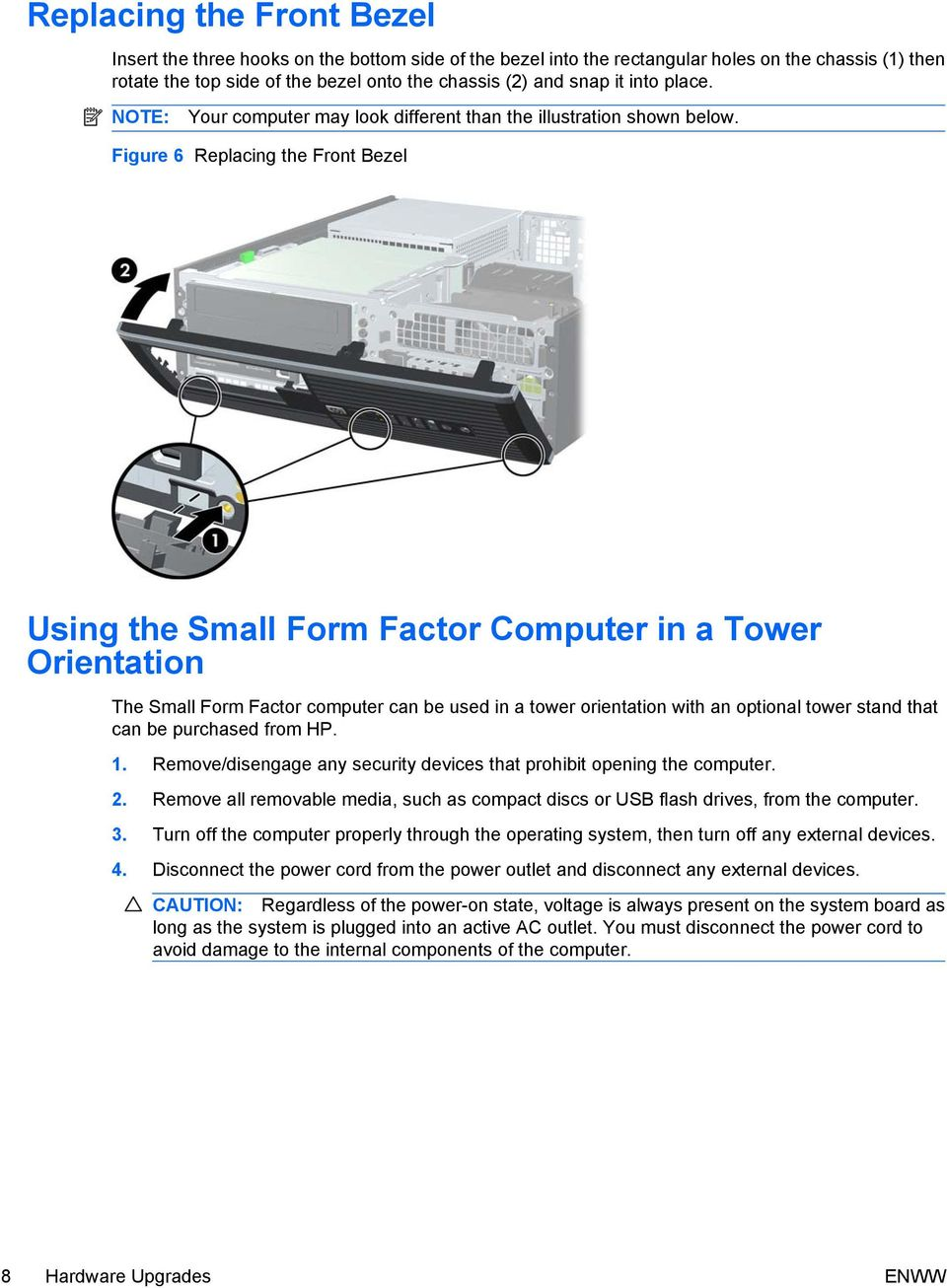 Figure 6 Replacing the Front Bezel Using the Small Form Factor Computer in a Tower Orientation The Small Form Factor computer can be used in a tower orientation with an optional tower stand that can