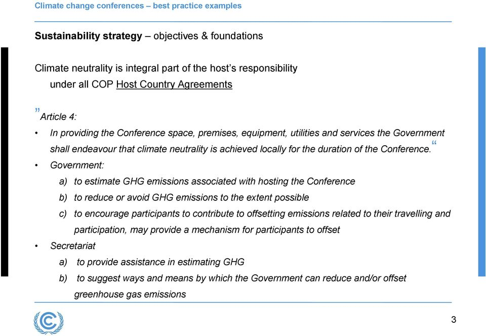 Government: a) to estimate GHG emissions associated with hosting the Conference b) to reduce or avoid GHG emissions to the extent possible c) to encourage participants to contribute to offsetting