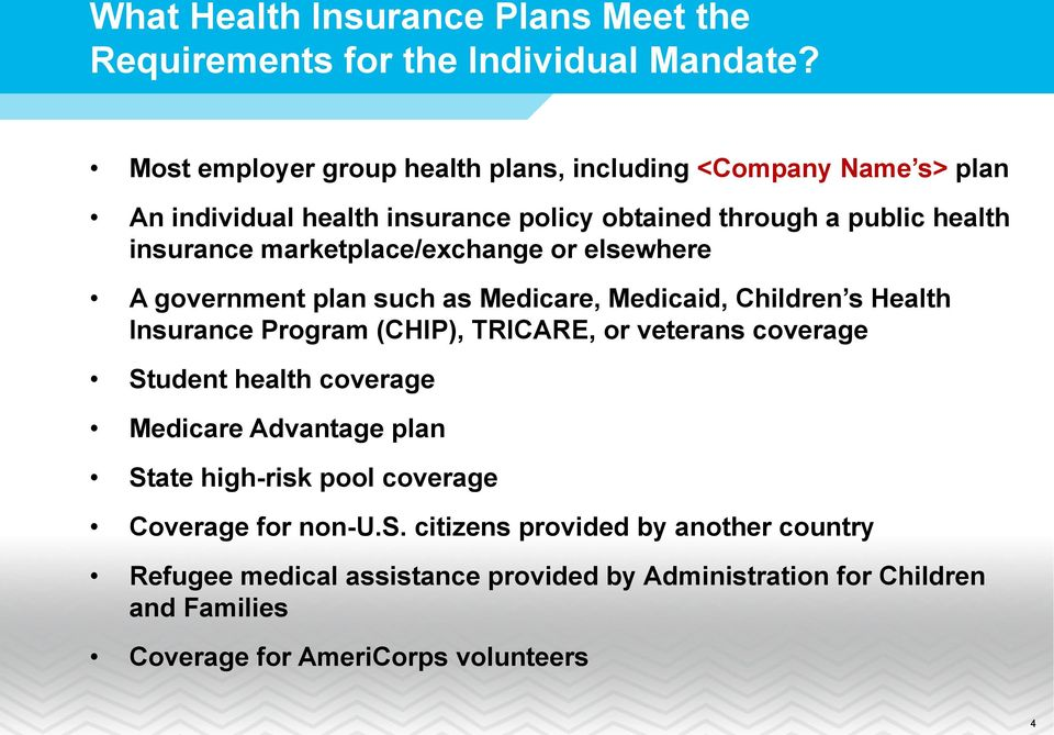 marketplace/exchange or elsewhere A government plan such as Medicare, Medicaid, Children s Health Insurance Program (CHIP), TRICARE, or veterans coverage