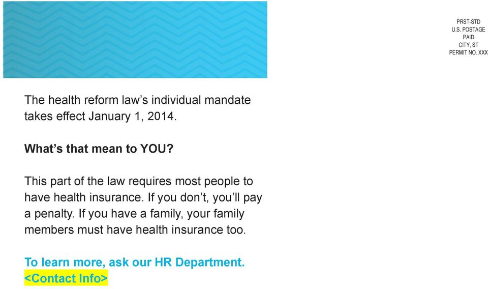 What s that mean to YOU? This part of the law requires most people to have health insurance.
