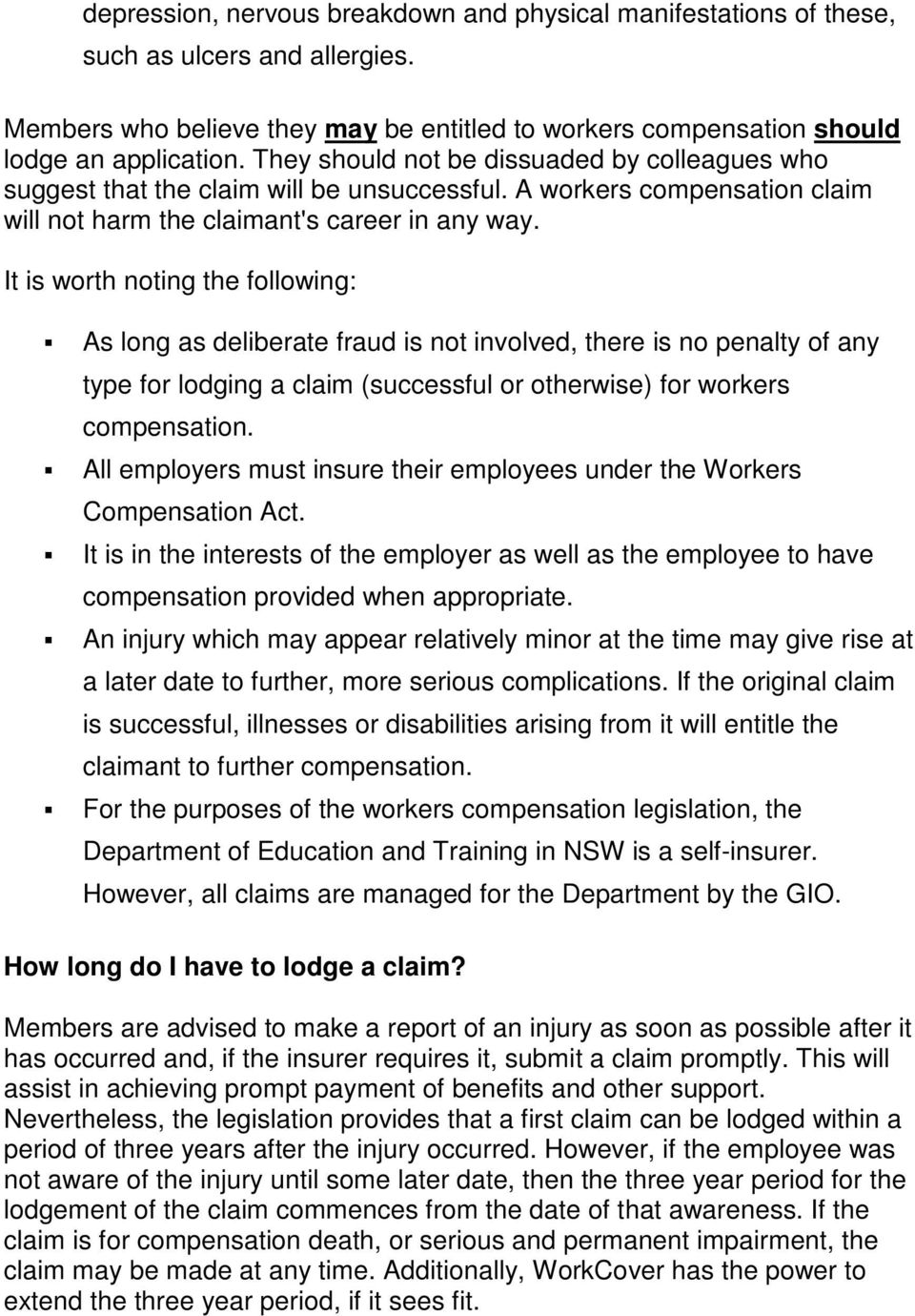It is worth noting the following: As long as deliberate fraud is not involved, there is no penalty of any type for lodging a claim (successful or otherwise) for workers compensation.