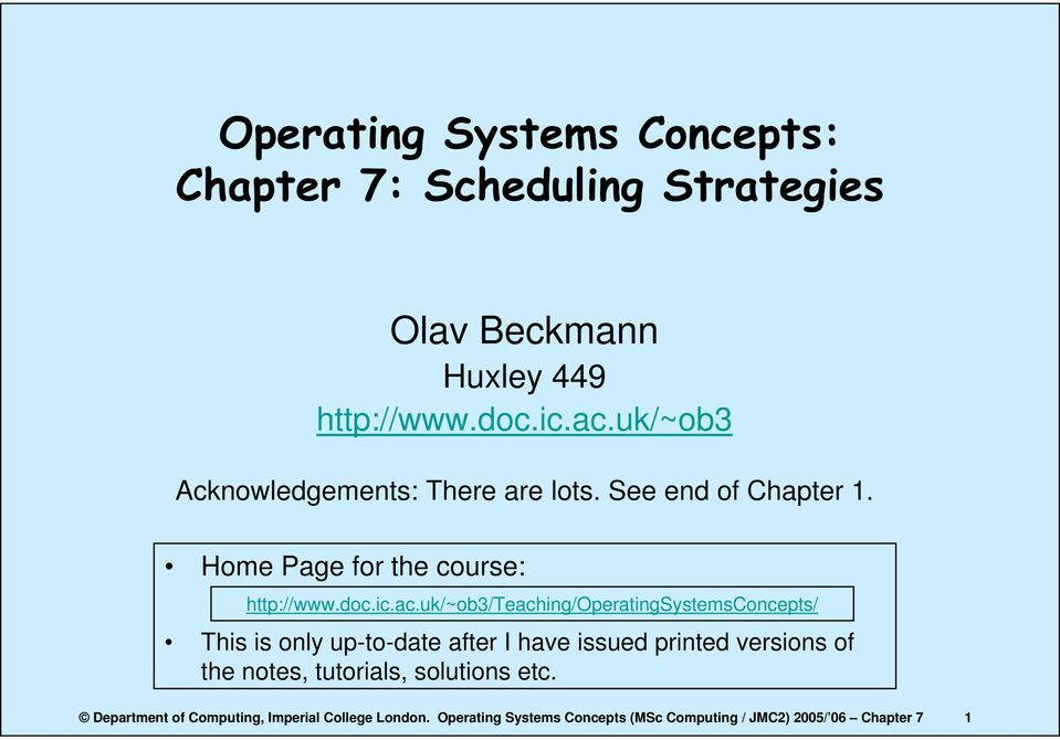 uk/~ob3/teaching/operatingsystemsconcepts/ This is only up-to-date after I have issued printed versions of the notes,