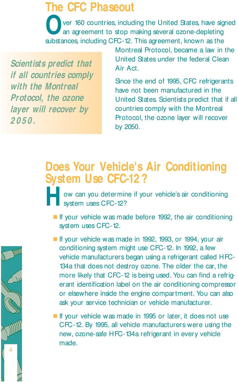 United States under the federal Clean Air Act. Since the end of 1995, CFC refrigerants have not been manufactured in the United States.