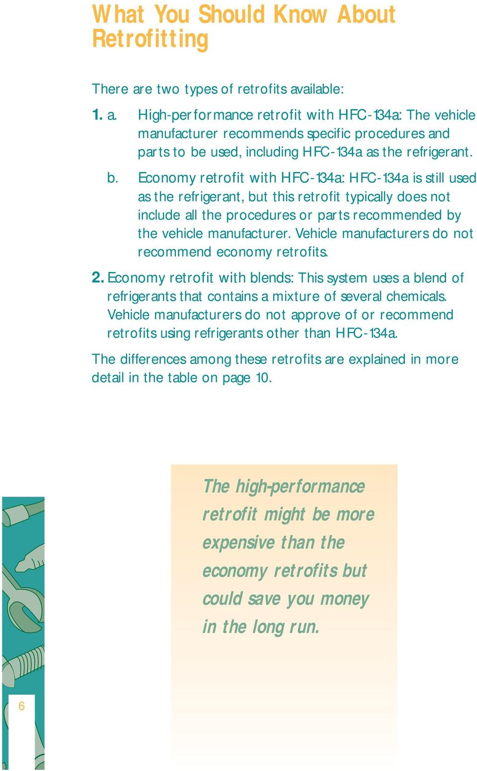 b. Economy retrofit with HFC-134a: HFC-134a is still used as the refrigerant, but this retrofit typically does not include all the procedures or parts recommended by the vehicle manufacturer.