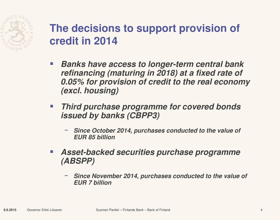 housing) Third purchase programme for covered bonds issued by banks (CBPP3) Since October 2014, purchases conducted to