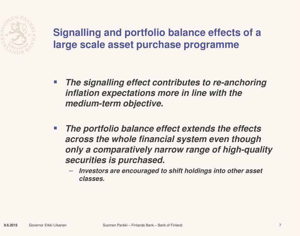 The portfolio balance effect extends the effects across the whole financial system even though only a