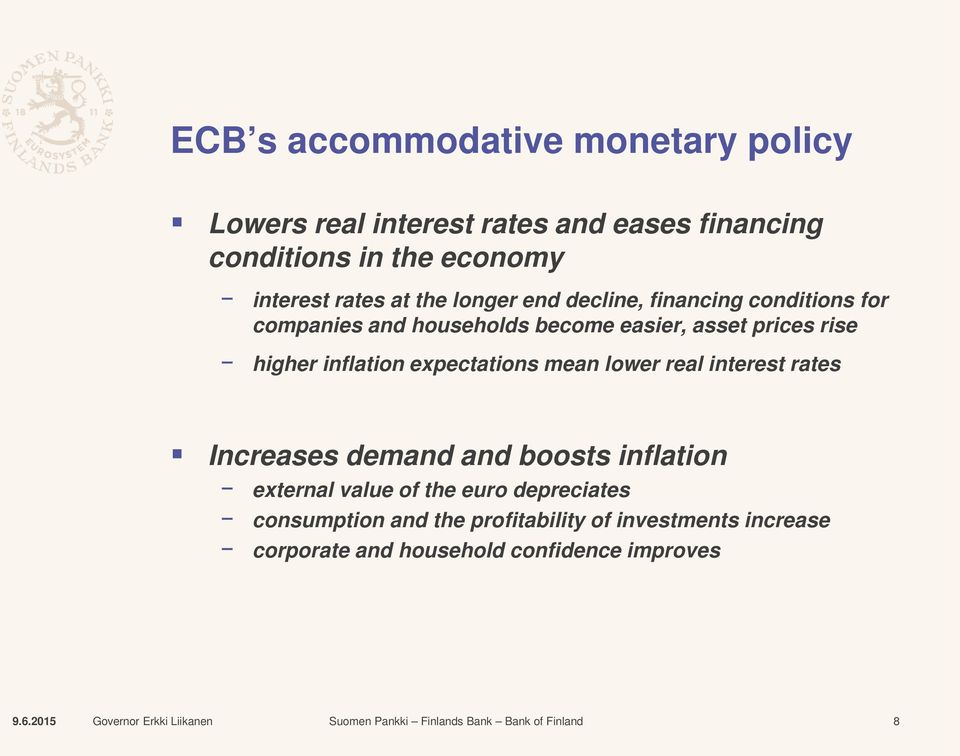 higher inflation expectations mean lower real interest rates Increases demand and boosts inflation external value of