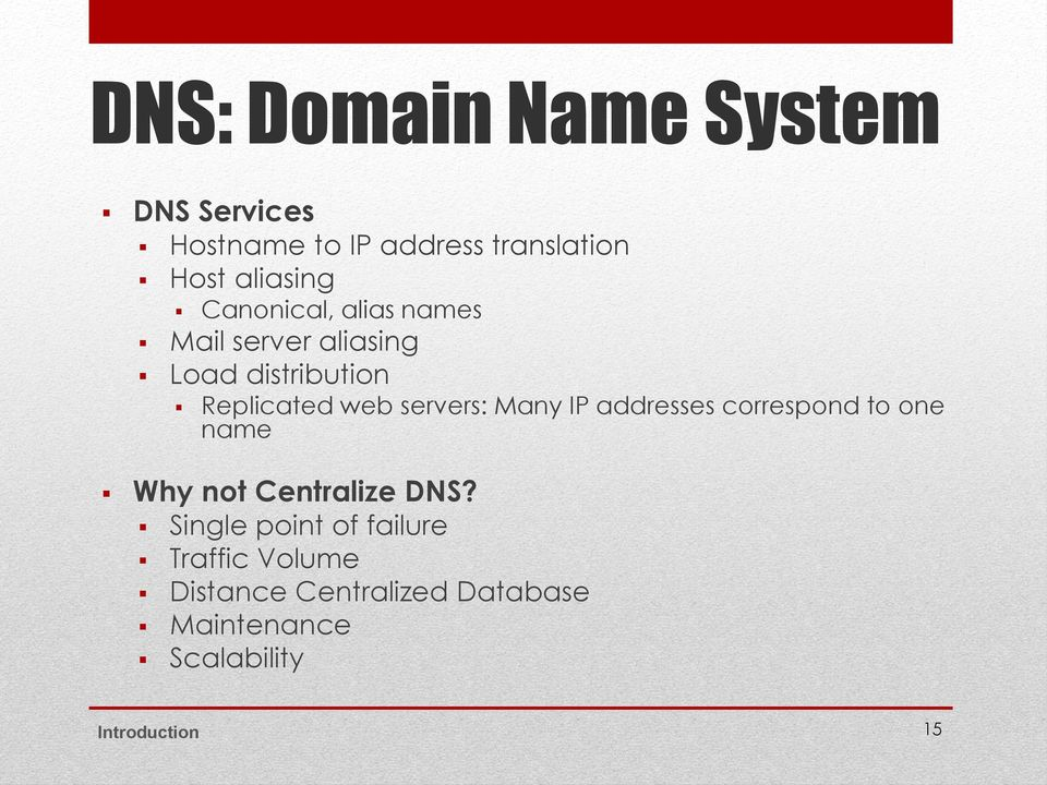 Many IP addresses correspond to one name Why not Centralize DNS?