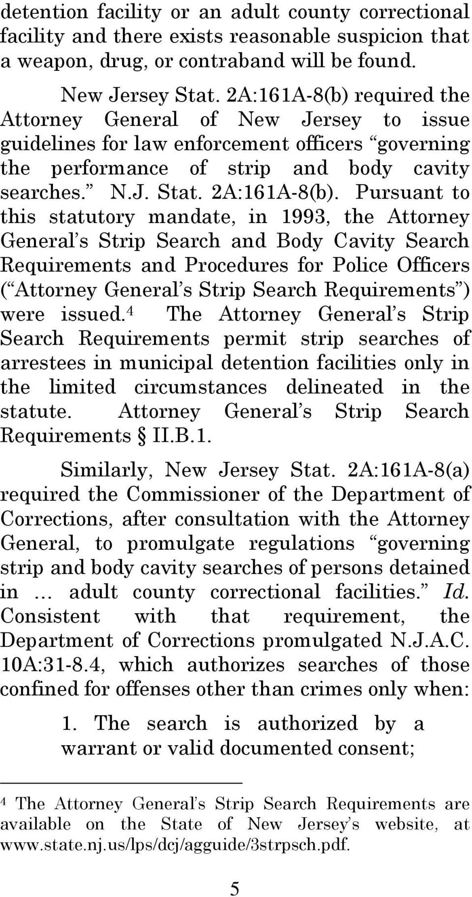 Pursuant to this statutory mandate, in 1993, the Attorney General s Strip Search and Body Cavity Search Requirements and Procedures for Police Officers ( Attorney General s Strip Search Requirements