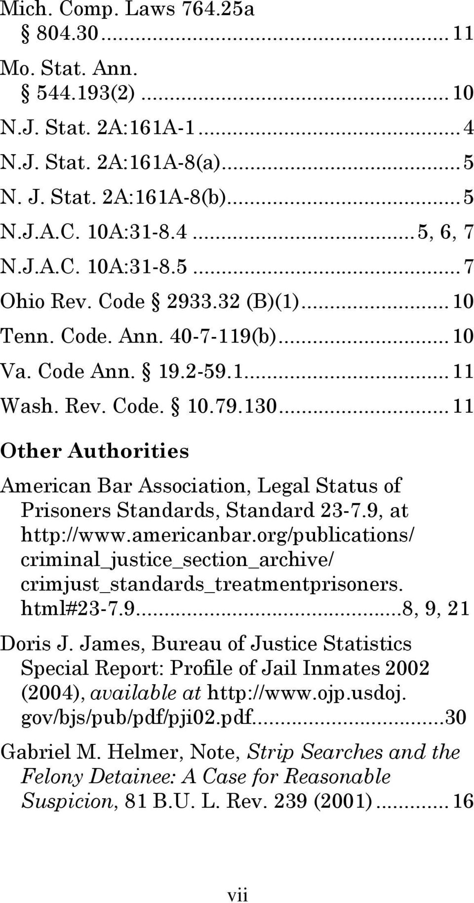 ..11 Other Authorities American Bar Association, Legal Status of Prisoners Standards, Standard 23-7.9, at http://www.americanbar.