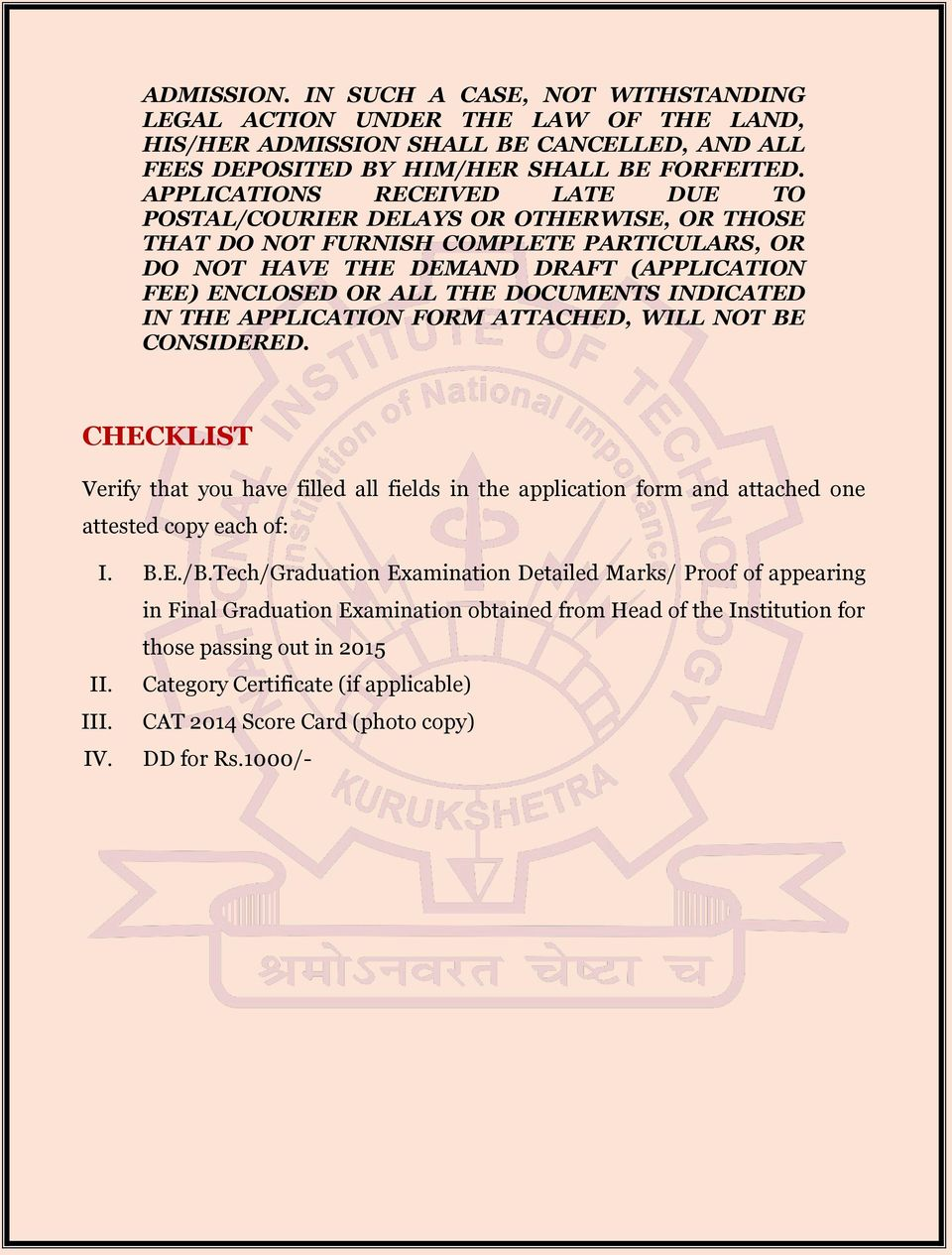 DOCUMENTS INDICATED IN THE APPLICATION FORM ATTACHED, WILL NOT BE CONSIDERED. CHECKLIST Verify that you have filled all fields in the application form and attached one attested copy each of: I. B.E./B.
