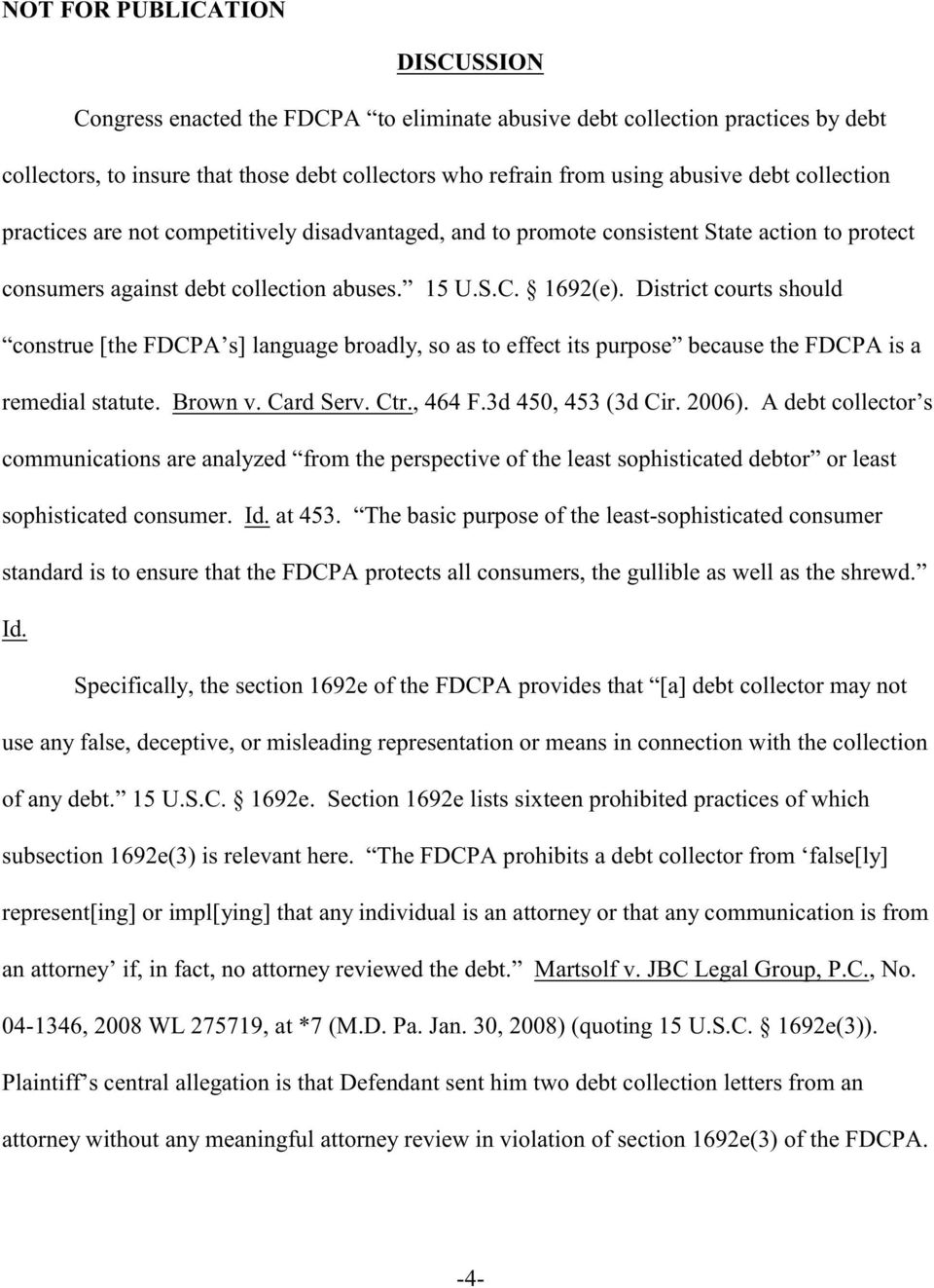 District courts should construe [the FDCPA s] language broadly, so as to effect its purpose because the FDCPA is a remedial statute. Brown v. Card Serv. Ctr., 464 F.3d 450, 453 (3d Cir. 2006).