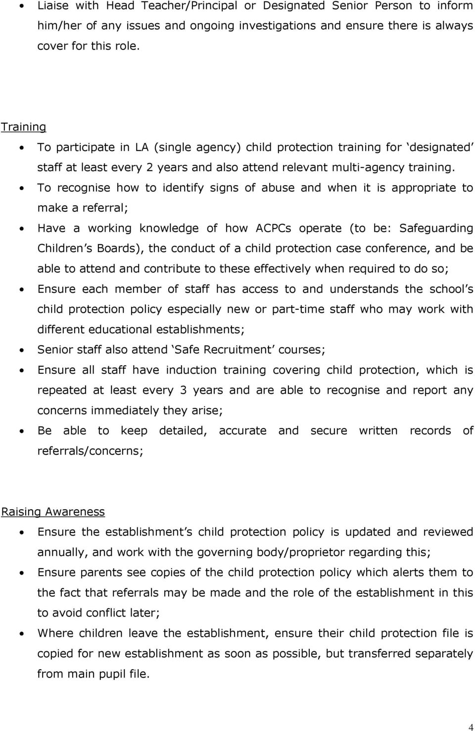To recognise how to identify signs of abuse and when it is appropriate to make a referral; Have a working knowledge of how ACPCs operate (to be: Safeguarding Children s Boards), the conduct of a