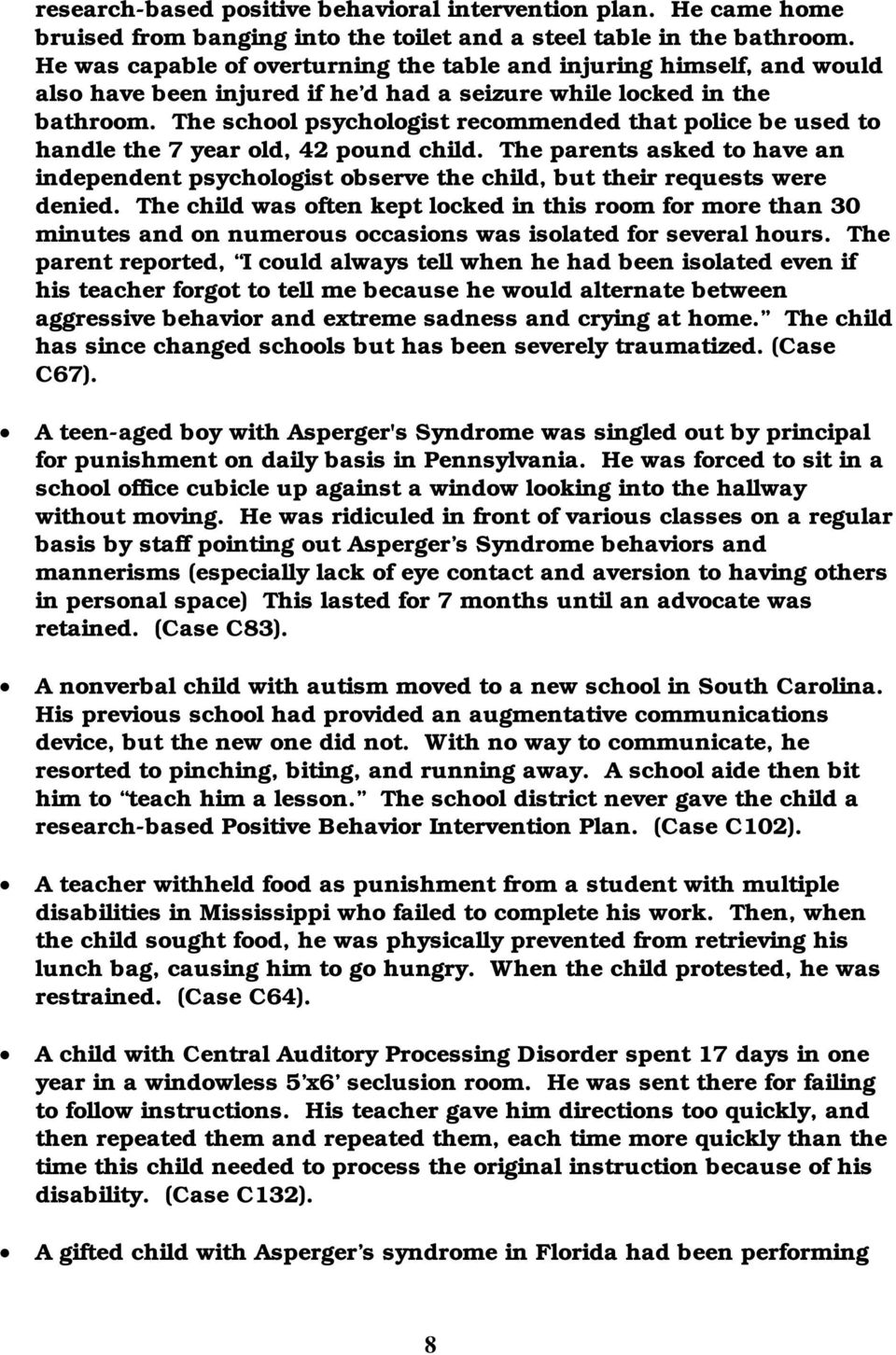 The school psychologist recommended that police be used to handle the 7 year, 42 pound child. The parents asked to have an independent psychologist observe the child, but their requests were denied.