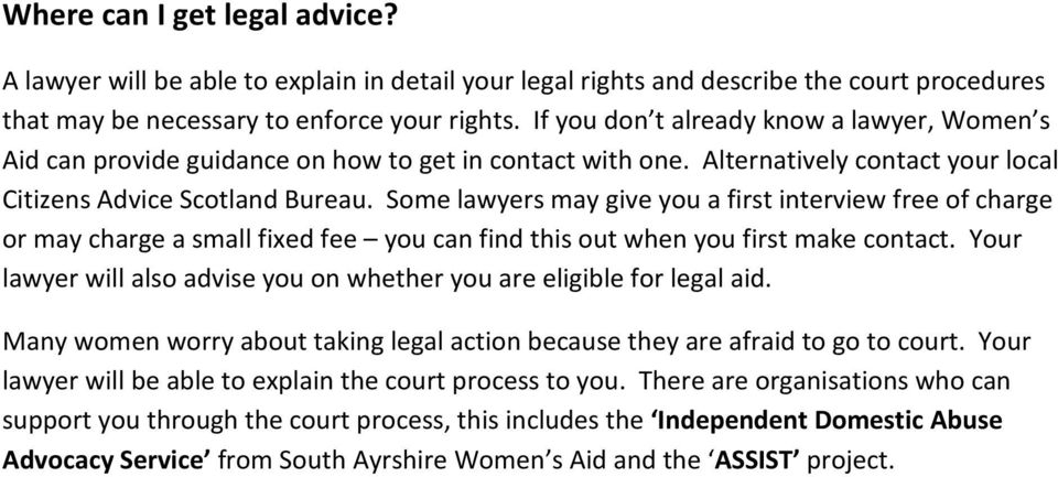 Some lawyers may give you a first interview free of charge or may charge a small fixed fee you can find this out when you first make contact.