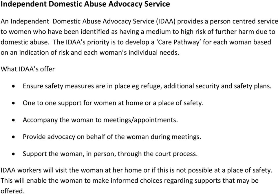 What IDAA s offer Ensure safety measures are in place eg refuge, additional security and safety plans. One to one support for women at home or a place of safety.
