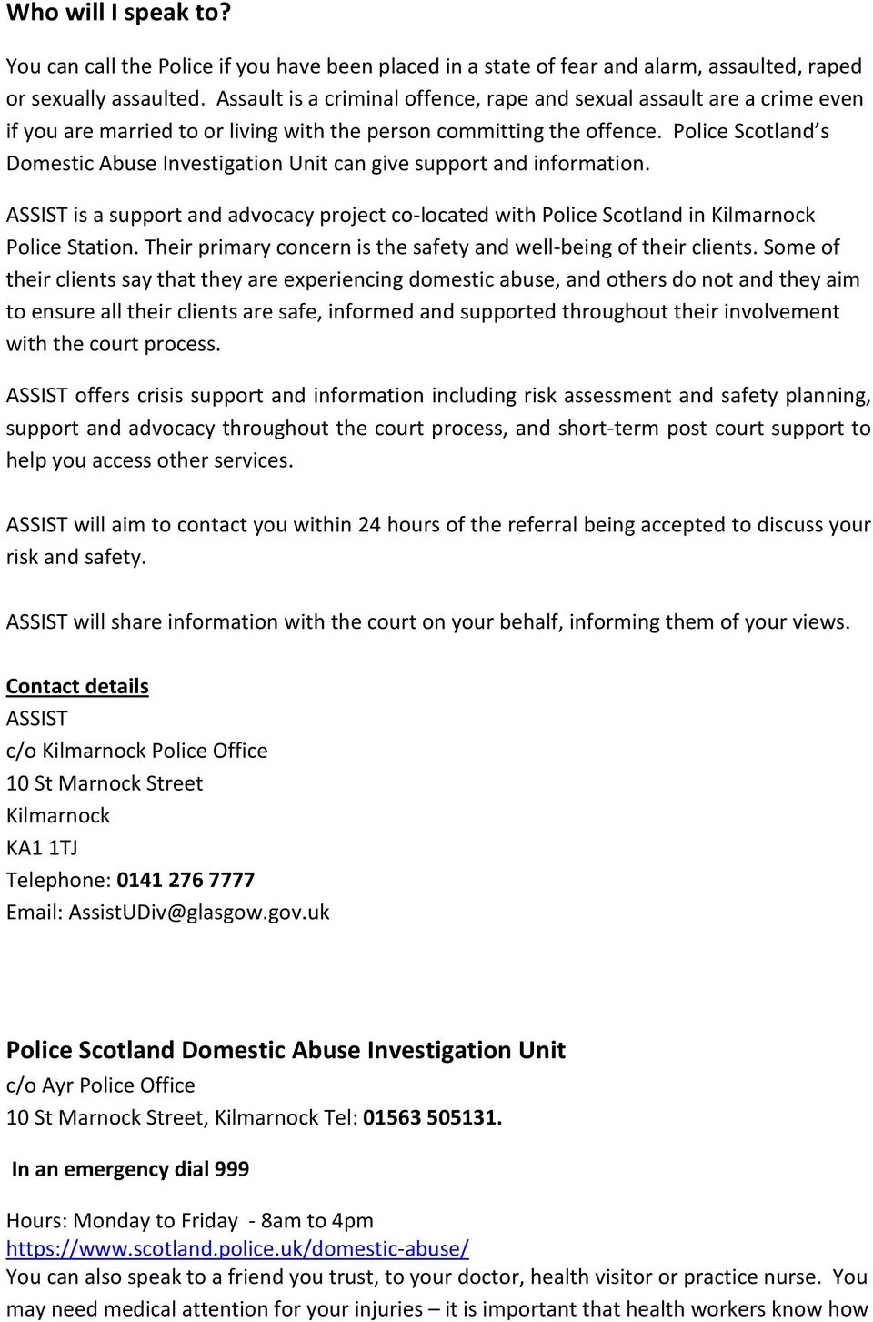 Police Scotland s Domestic Abuse Investigation Unit can give support and information. ASSIST is a support and advocacy project co-located with Police Scotland in Kilmarnock Police Station.