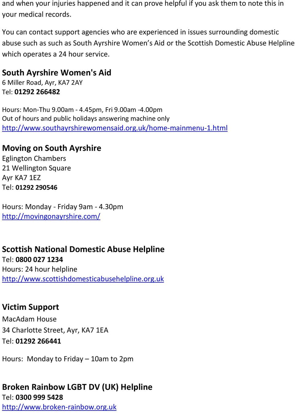 service. South Ayrshire Women's Aid 6 Miller Road, Ayr, KA7 2AY Tel: 01292 266482 Hours: Mon-Thu 9.00am - 4.45pm, Fri 9.00am -4.00pm Out of hours and public holidays answering machine only http://www.