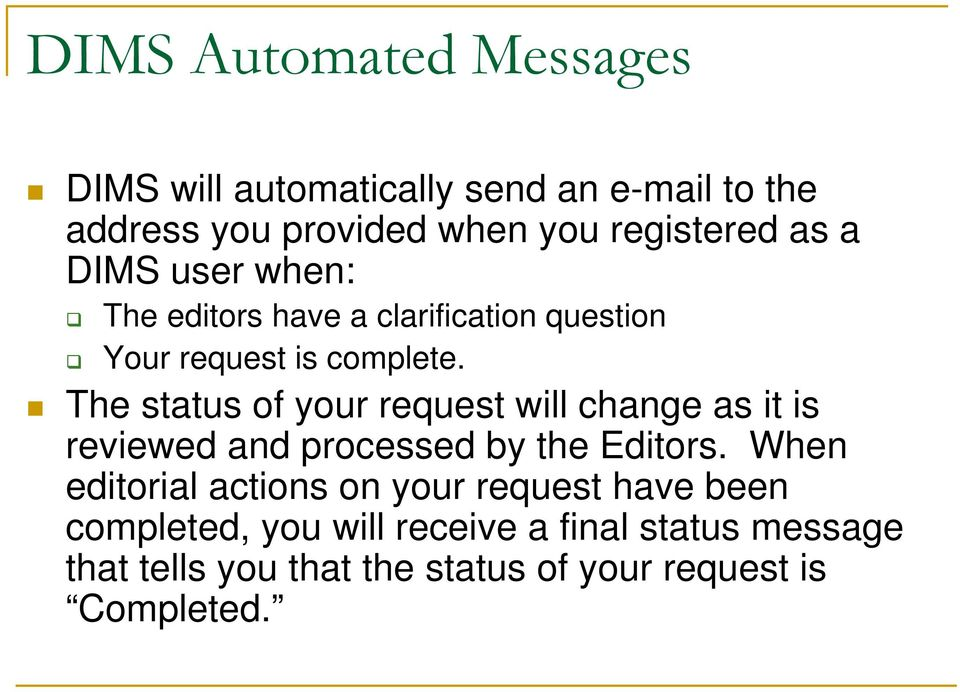 The status of your request will change as it is reviewed and processed by the Editors.