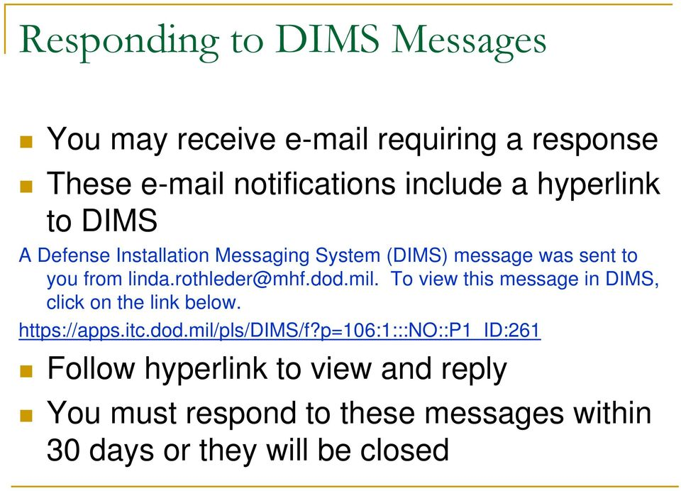 dod.mil. To view this message in DIMS, click on the link below. https://apps.itc.dod.mil/pls/dims/f?