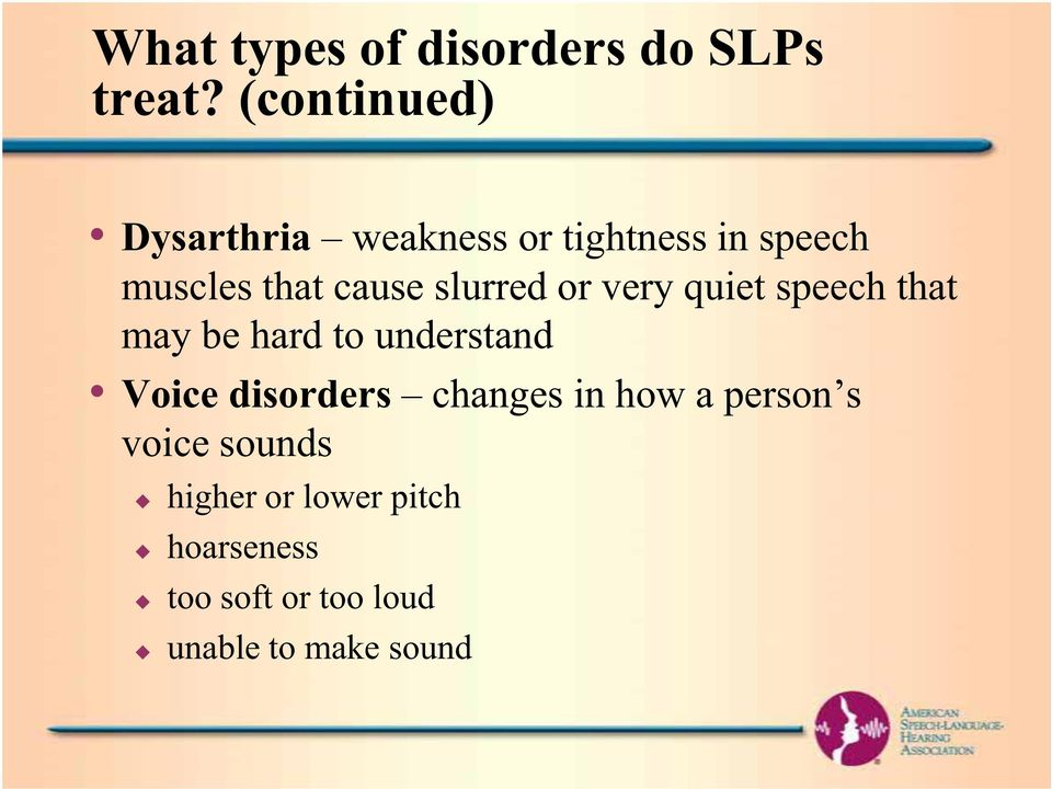 slurred or very quiet speech that may be hard to understand Voice disorders
