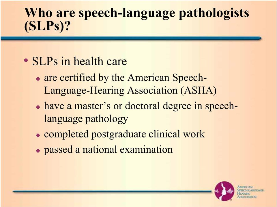 Language-Hearing Association (ASHA) have a master s or doctoral
