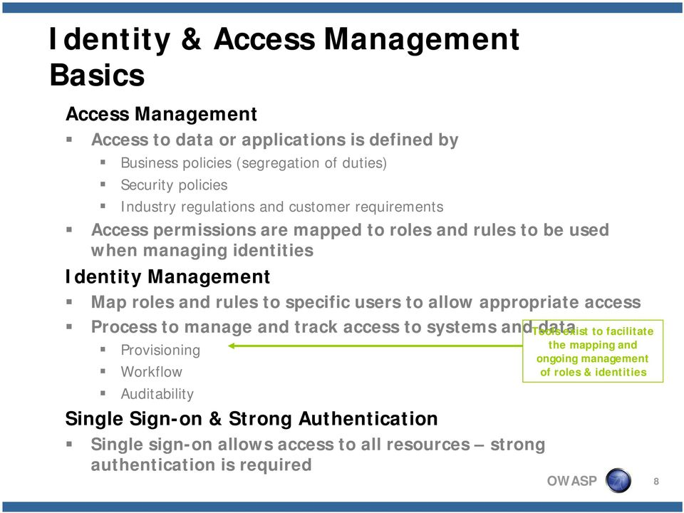 specific users to allow appropriate access Process to manage and track access to systems and data Provisioning Workflow Auditability Single Sign-on & Strong