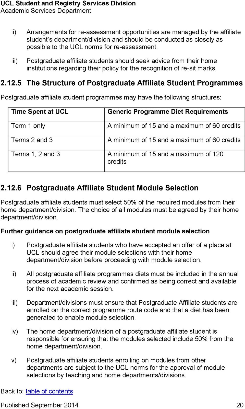 5 The Structure of Postgraduate Affiliate Student Programmes Postgraduate affiliate student programmes may have the following structures: Time Spent at UCL Term 1 only Terms 2 and 3 Generic Programme