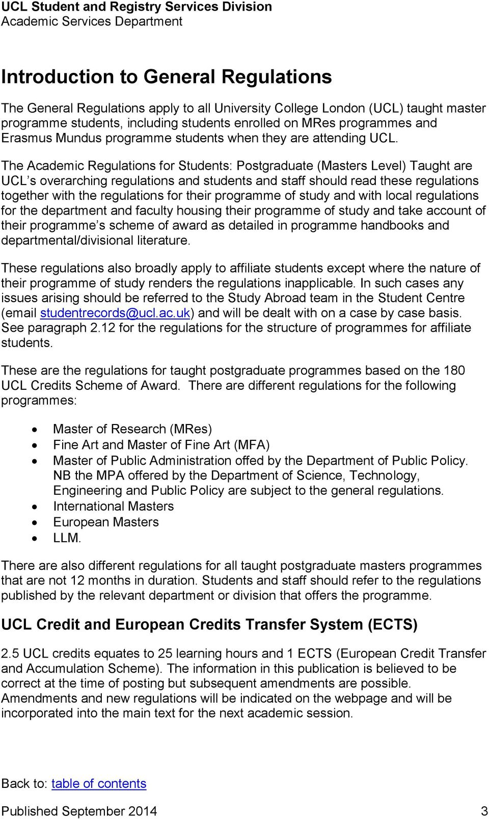 The Academic Regulations for Students: Postgraduate (Masters Level) Taught are UCL s overarching regulations and students and staff should read these regulations together with the regulations for