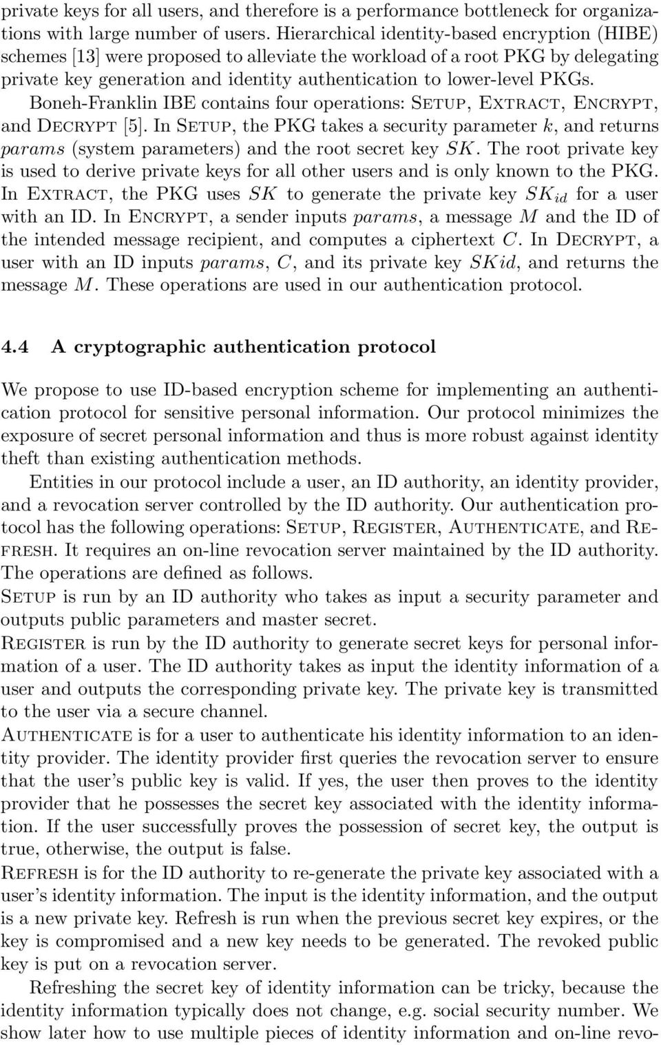 Boneh-Franklin IBE contains four operations: Setup, Extract, Encrypt, and Decrypt [5].