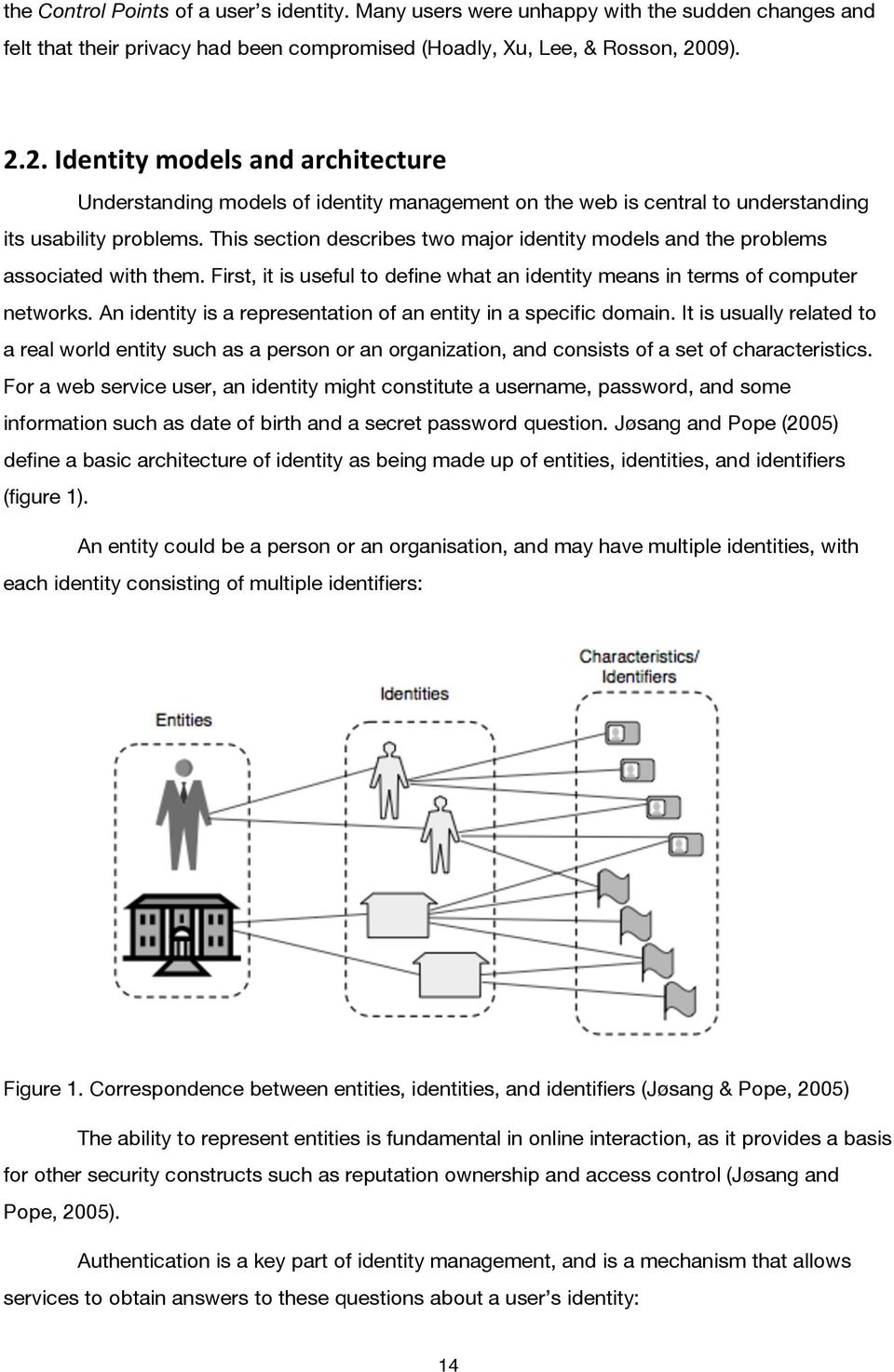 This section describes two major identity models and the problems associated with them. First, it is useful to define what an identity means in terms of computer networks.