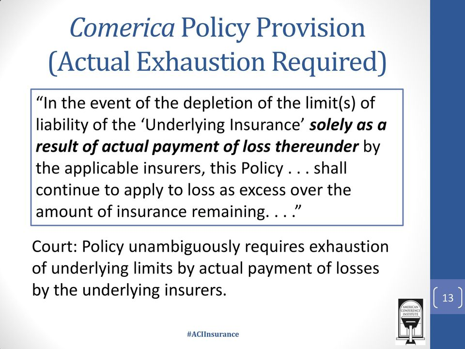 this Policy... shall continue to apply to loss as excess over the amount of insurance remaining.