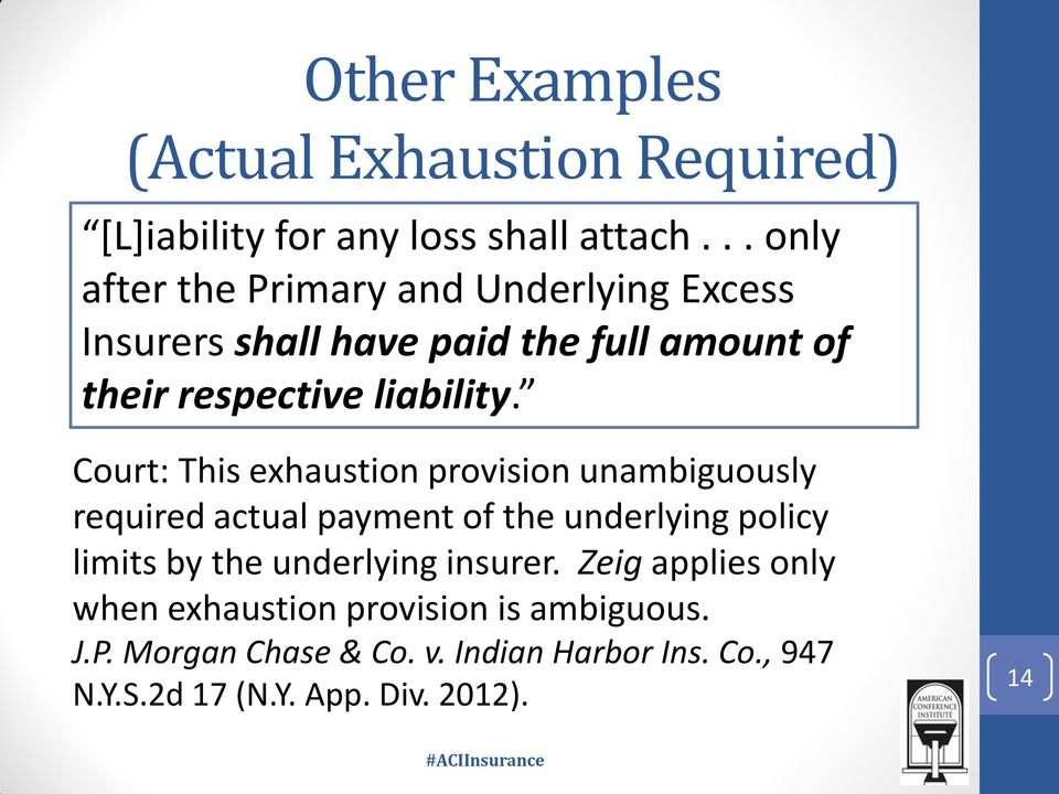 Court: This exhaustion provision unambiguously required actual payment of the underlying policy limits by the underlying