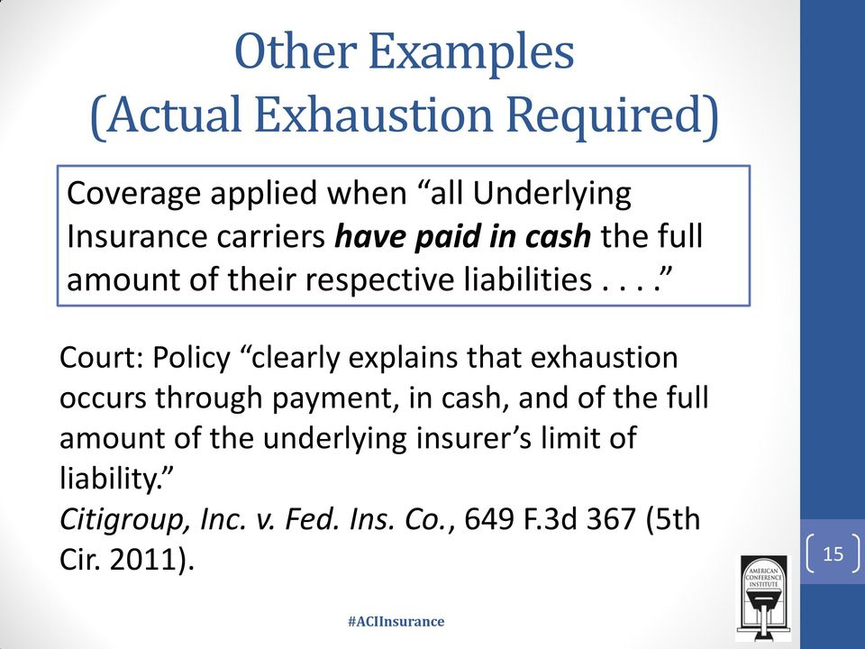 ... Court: Policy clearly explains that exhaustion occurs through payment, in cash, and of the