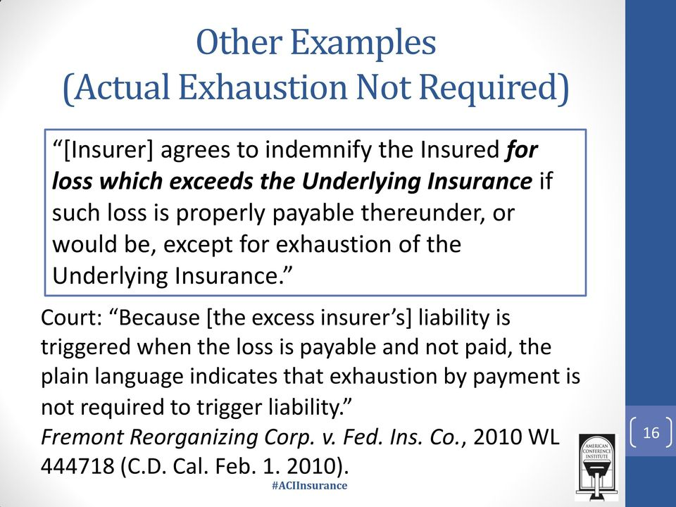 Court: Because [the excess insurer s] liability is triggered when the loss is payable and not paid, the plain language indicates