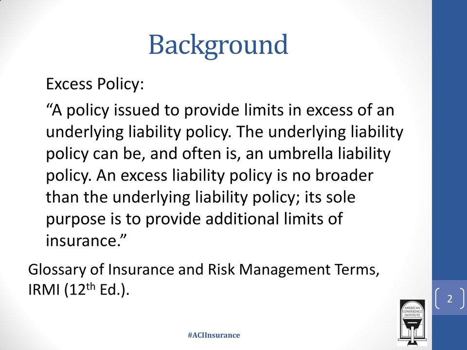 An excess liability policy is no broader than the underlying liability policy; its sole purpose is