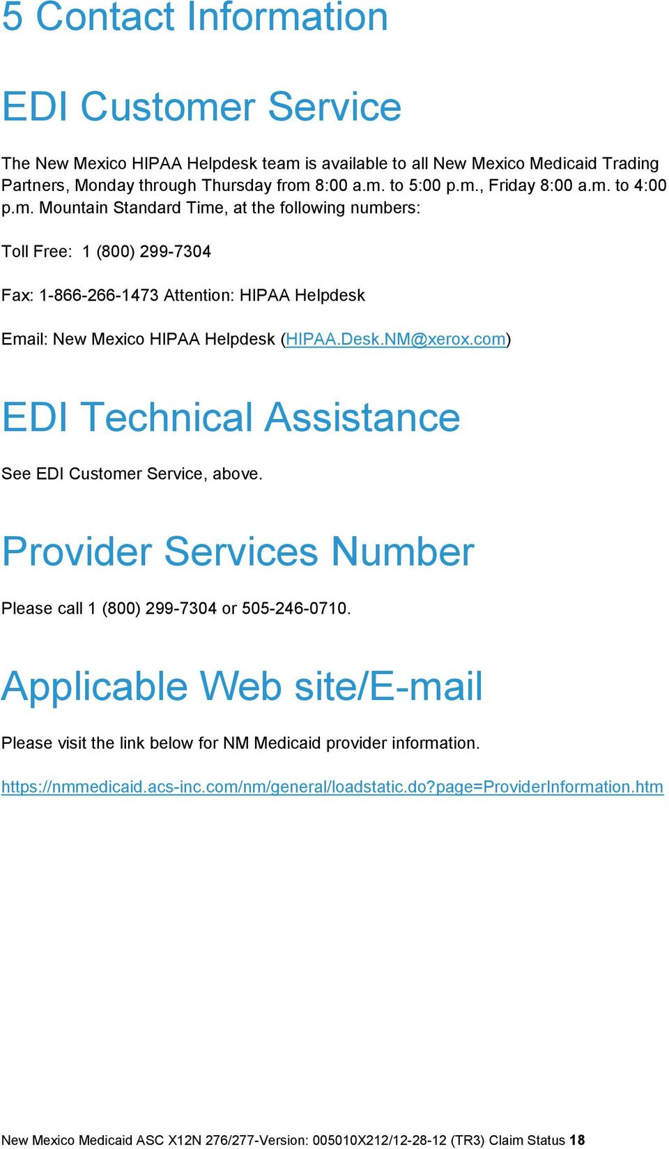 com) EDI Technical Assistance See EDI Customer Service, above. Provider Services Number Please call 1 (800) 299-7304 or 505-246-0710.