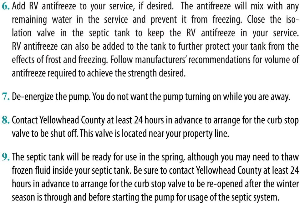 Follow manufacturers recommendations for volume of antifreeze required to achieve the strength desired. 7. De-energize the pump. You do not want the pump turning on while you are away. 8.
