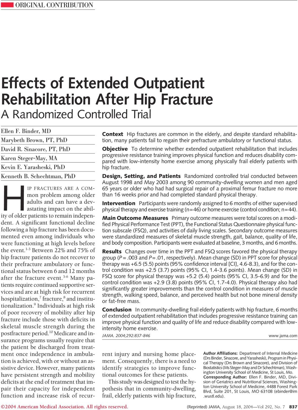 Schechtman, PhD Context Hip fractures are common in the elderly, and despite standard rehabilitation, many patients fail to regain their prefracture ambulatory or functional status.